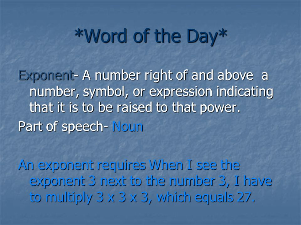 *Word of the Day* Exponent- A number right of and above a number, symbol, or expression indicating that it is to be raised to that power.
