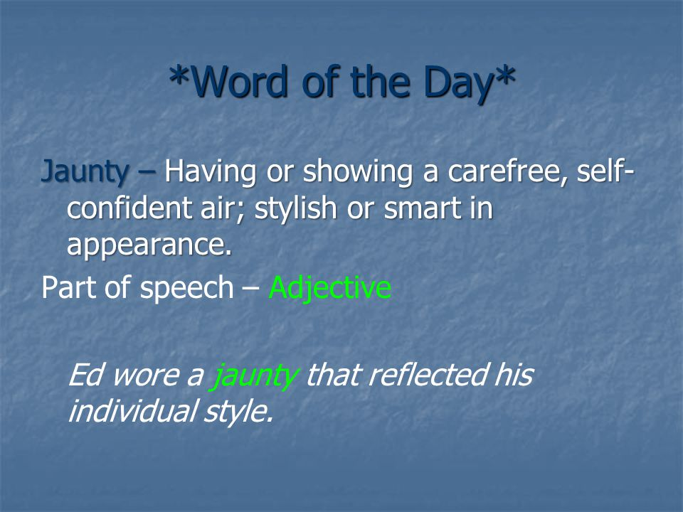 *Word of the Day* Jaunty – Having or showing a carefree, self- confident air; stylish or smart in appearance.