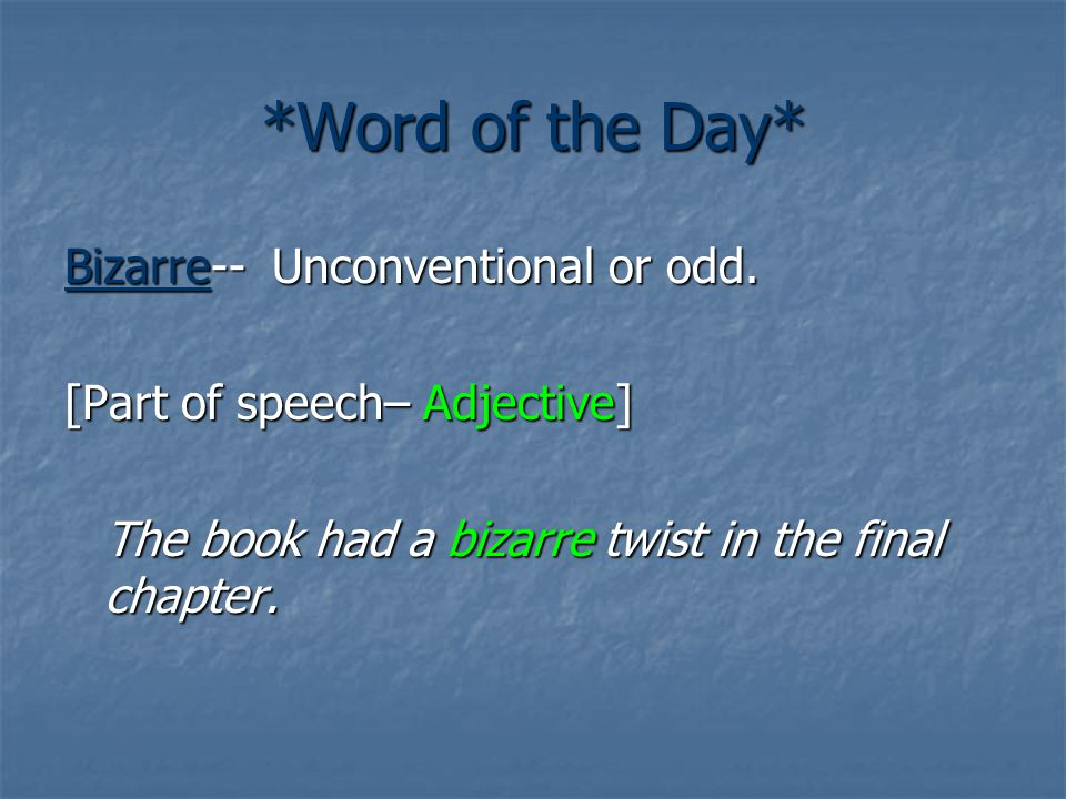 *Word of the Day* Bizarre-- Unconventional or odd.