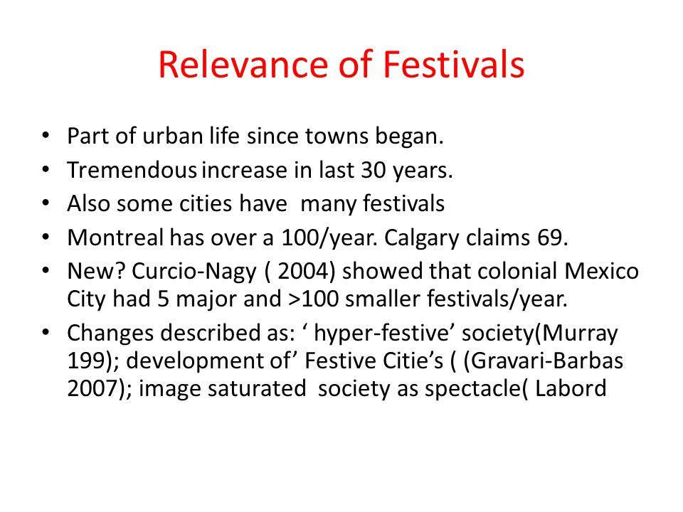 Relevance of Festivals Part of urban life since towns began.
