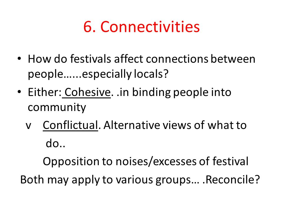 6. Connectivities How do festivals affect connections between people…...especially locals.