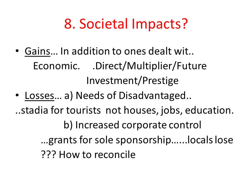 8. Societal Impacts. Gains… In addition to ones dealt wit..