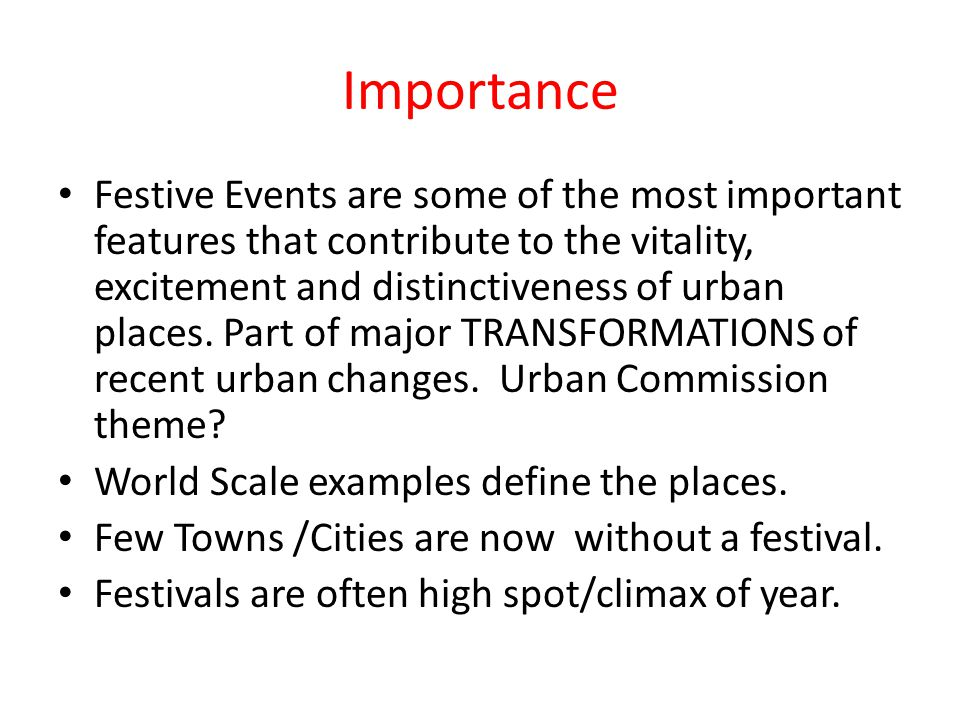 Importance Festive Events are some of the most important features that contribute to the vitality, excitement and distinctiveness of urban places.