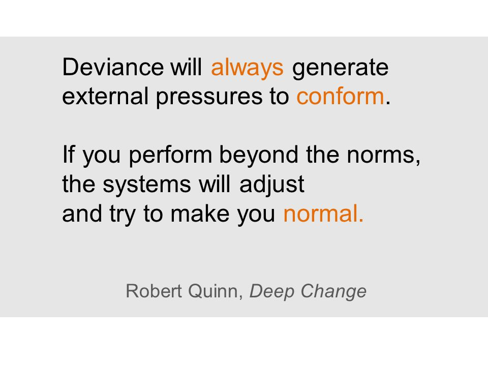 Deviance will always generate external pressures to conform.
