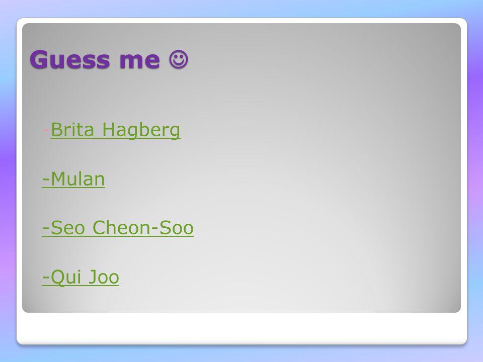 Guess me Guess me -Brita HagbergBrita Hagberg -Mulan -Seo Cheon-Soo -Qui Joo