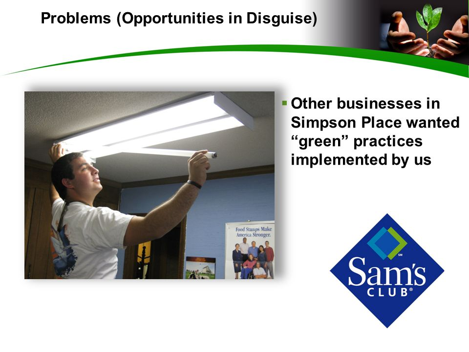  Other businesses in Simpson Place wanted green practices implemented by us Problems (Opportunities in Disguise)