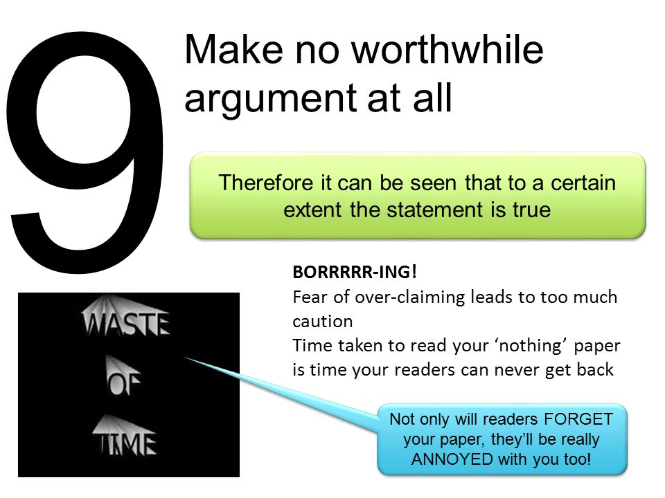 9 Make no worthwhile argument at all BORRRRR-ING.