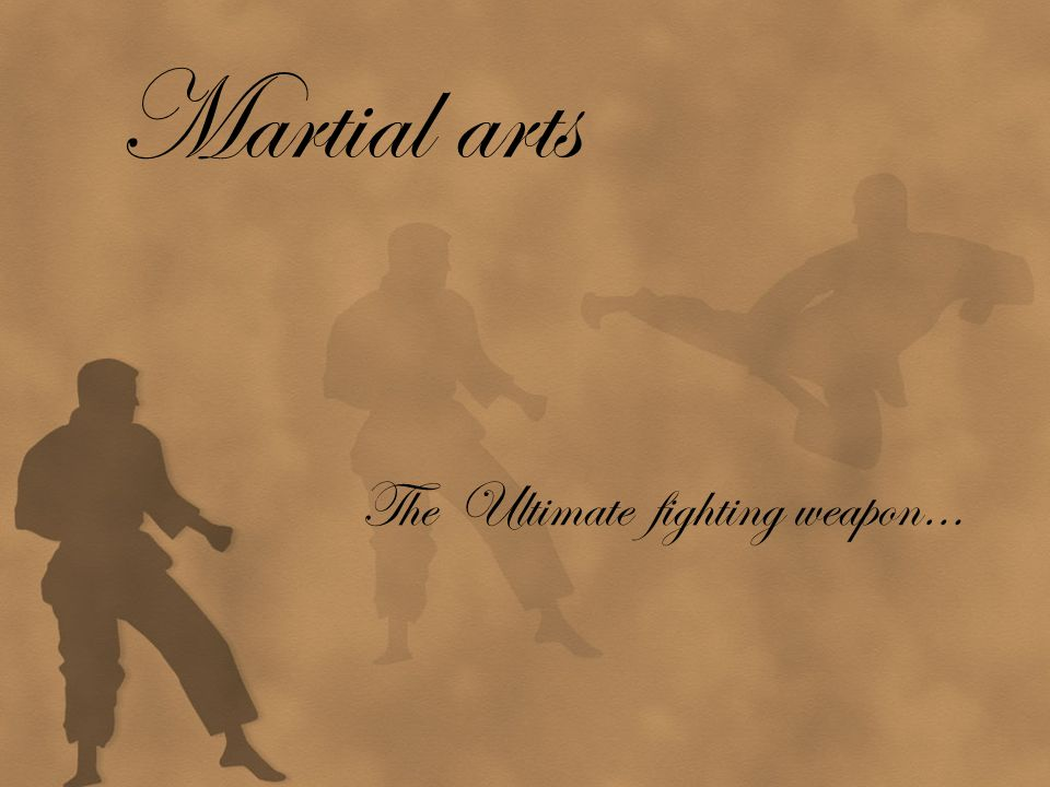 Martial arts The Ultimate fighting weapon…