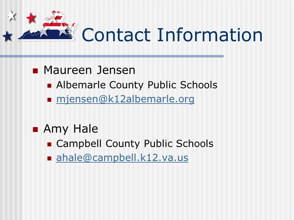Contact Information Maureen Jensen Albemarle County Public Schools mjensen@k12albemarle.org Amy Hale Campbell County Public Schools ahale@campbell.k12.va.us