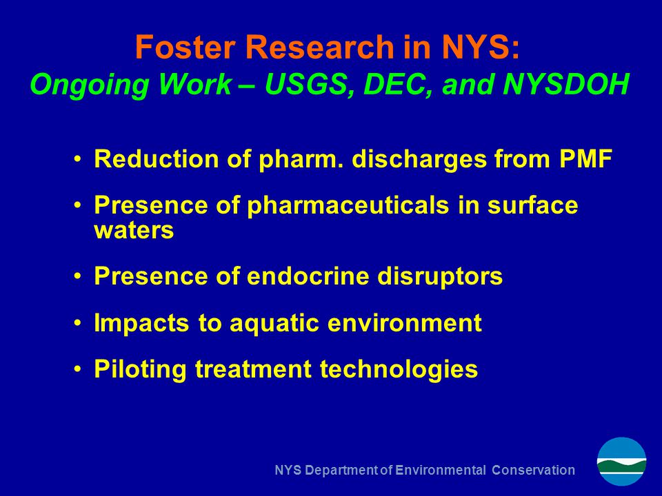 NYS Department of Environmental Conservation Foster Research in NYS: Ongoing Work – USGS, DEC, and NYSDOH Reduction of pharm.