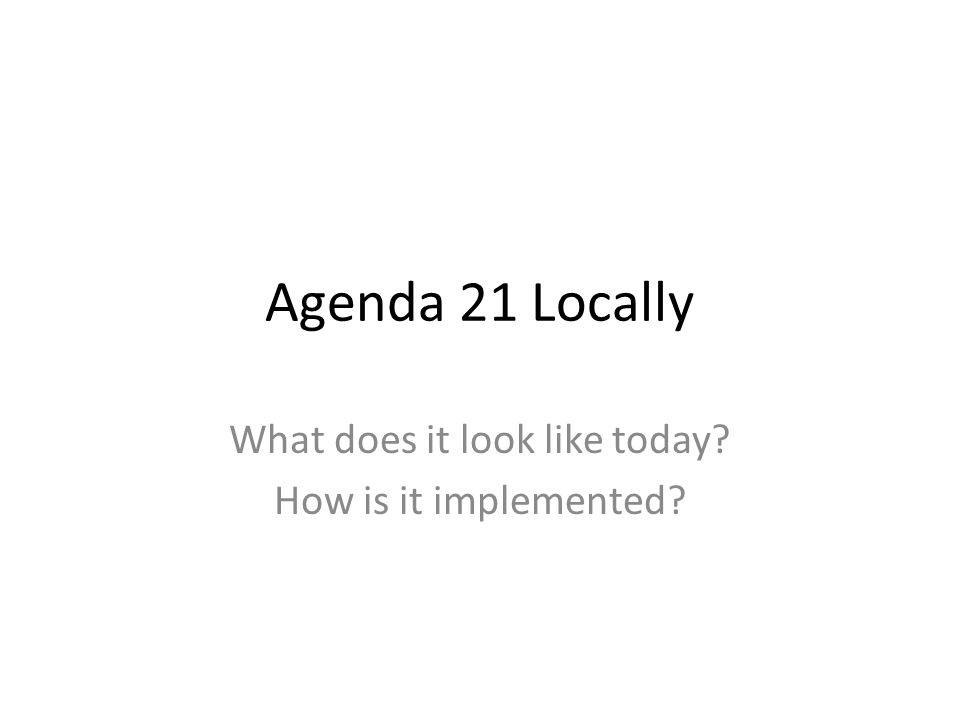 Agenda 21 Locally What does it look like today How is it implemented