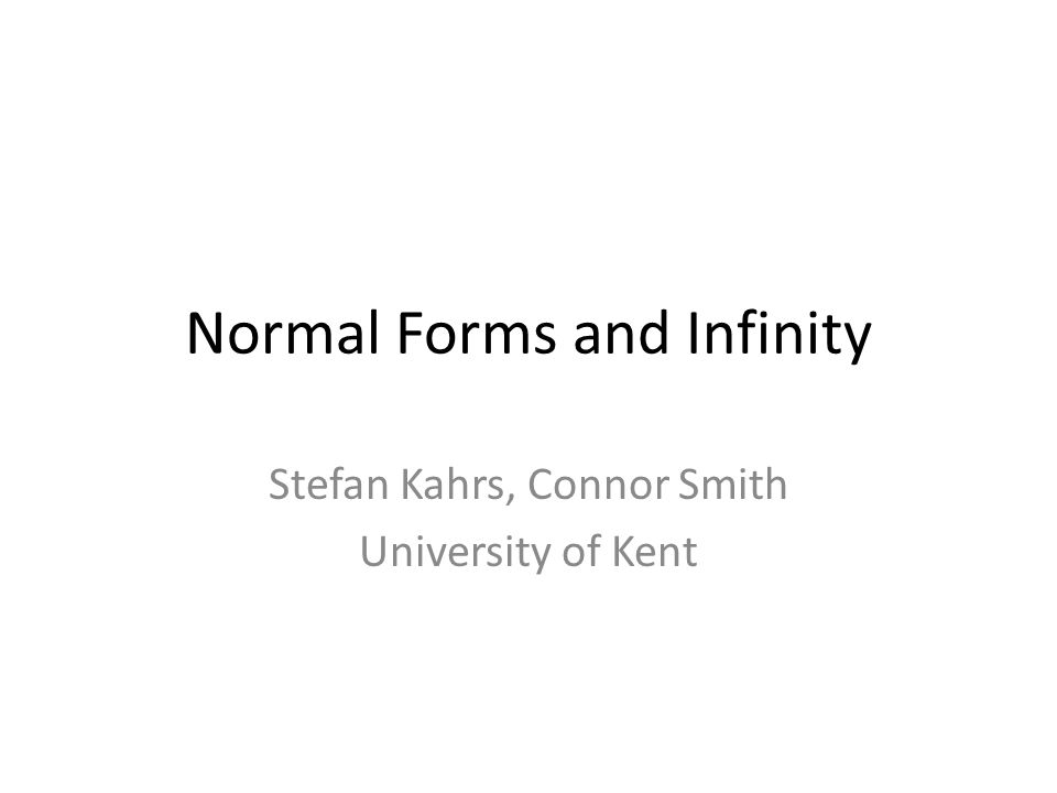Normal Forms and Infinity Stefan Kahrs, Connor Smith University of Kent
