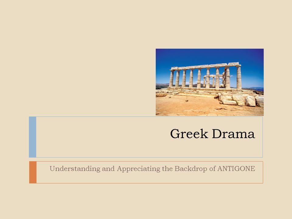 Greek Drama Understanding and Appreciating the Backdrop of ANTIGONE