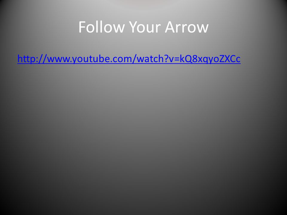 Follow Your Arrow http://www.youtube.com/watch v=kQ8xqyoZXCc
