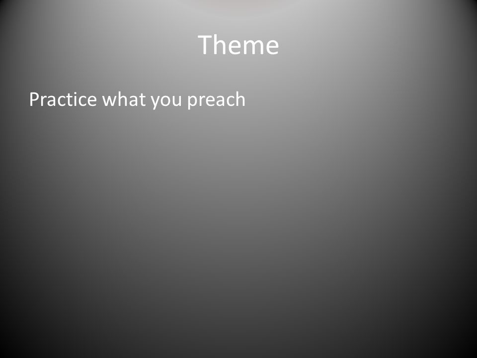 Theme Practice what you preach