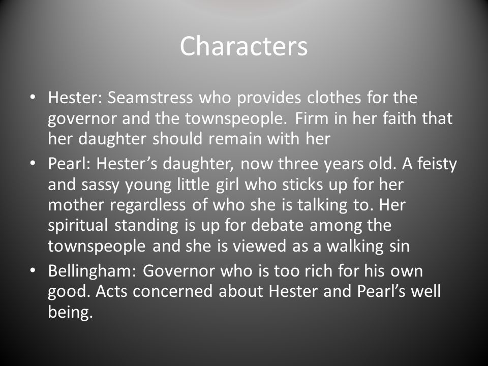 Characters Hester: Seamstress who provides clothes for the governor and the townspeople.