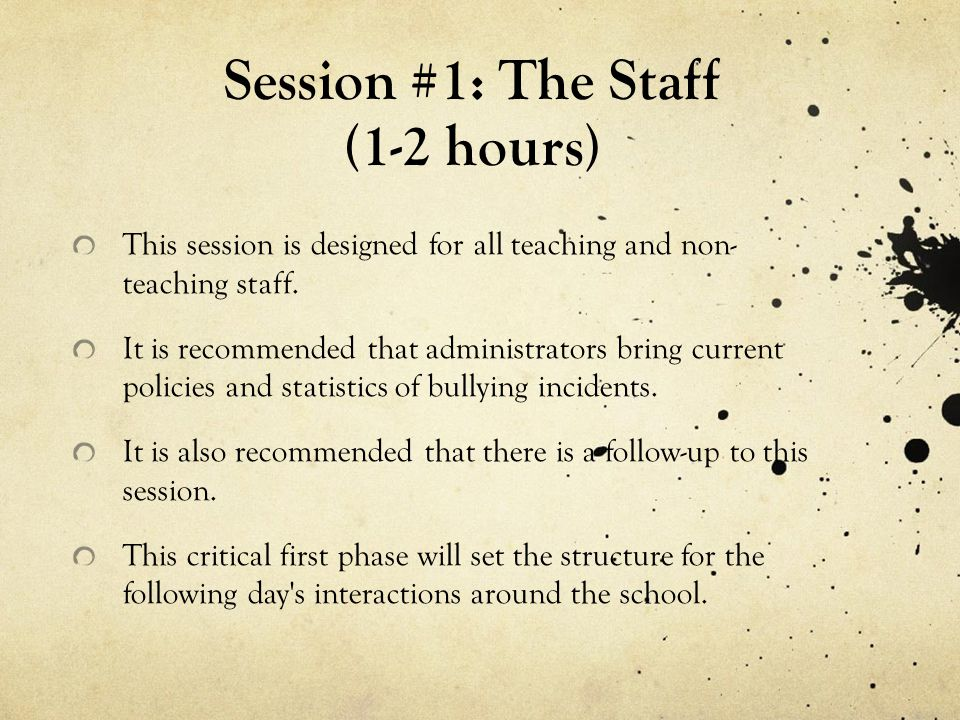 Session #1: The Staff (1-2 hours) This session is designed for all teaching and non- teaching staff.