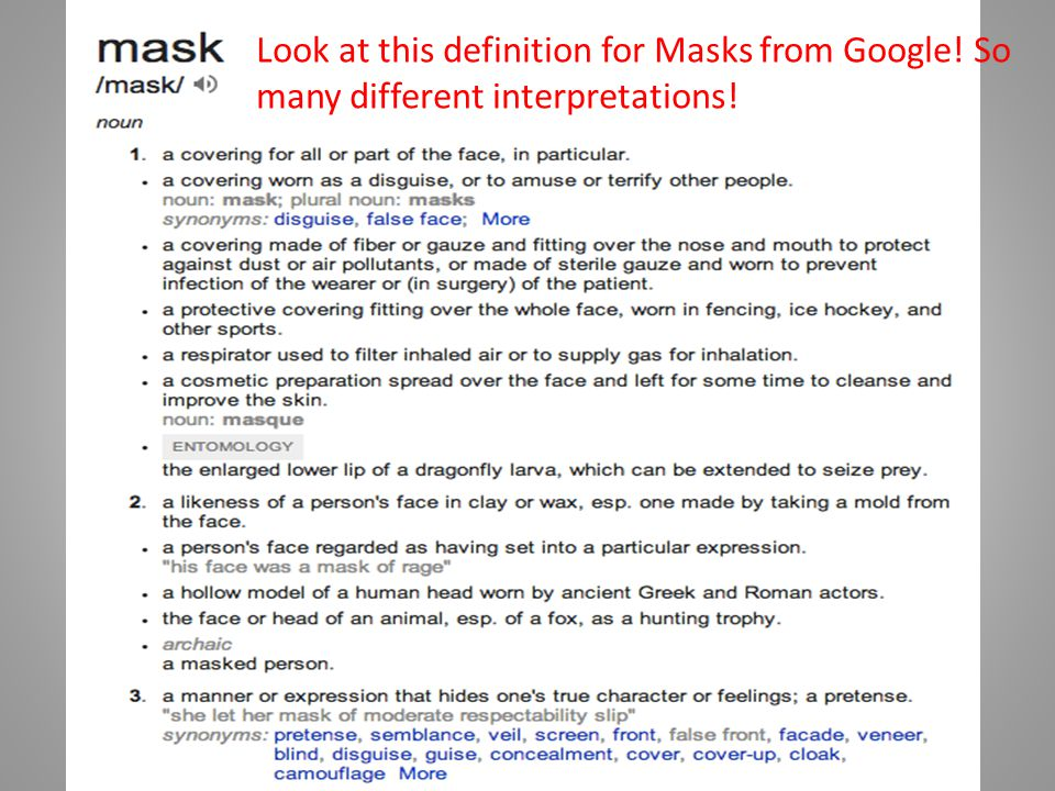 Video on Masks Mask Video- 10 minutes While watching this video write down in your journals: – The different types of masks that are shown and talked about.