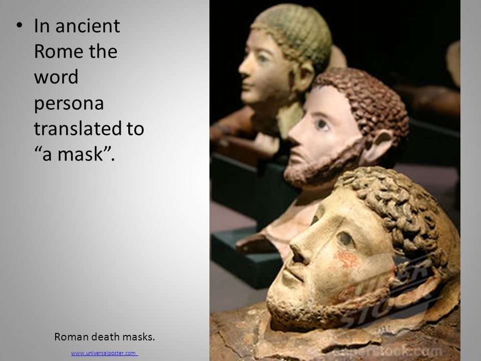 In ancient Rome the word persona translated to a mask . Roman death masks. www.universalposter.com