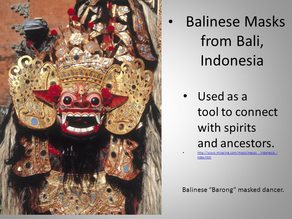 Balinese Masks from Bali, Indonesia Used as a tool to connect with spirits and ancestors.