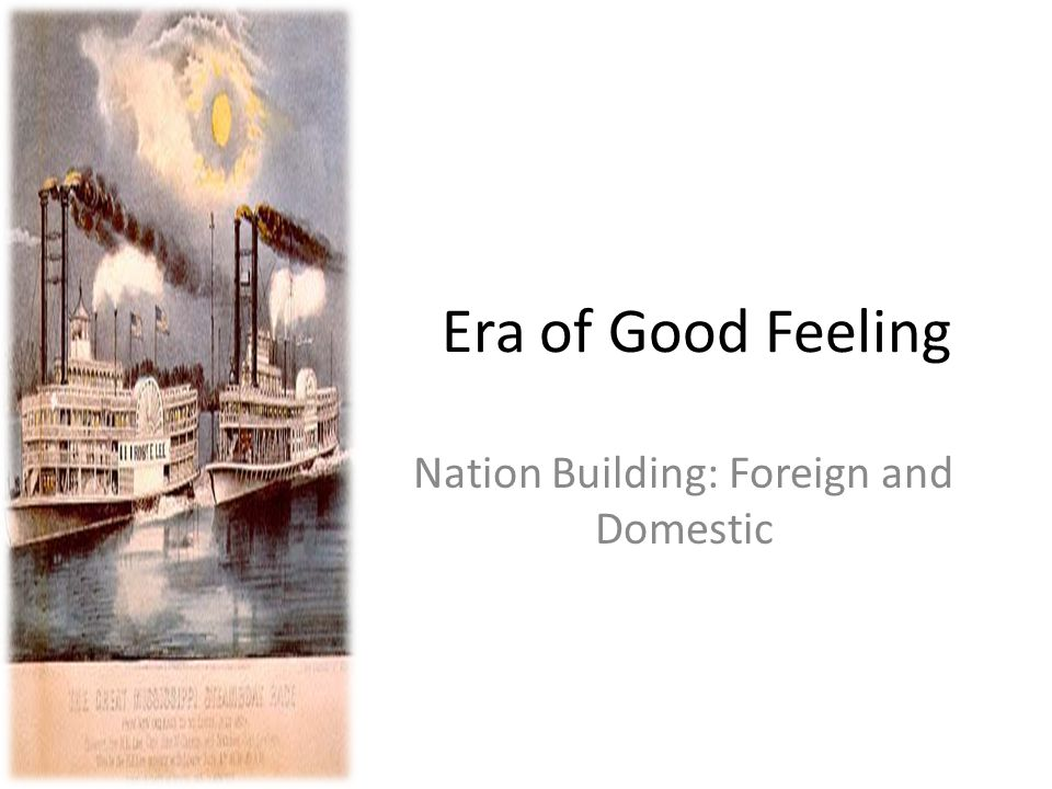 Era of Good Feeling Nation Building: Foreign and Domestic