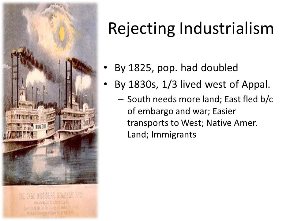 Rejecting Industrialism By 1825, pop. had doubled By 1830s, 1/3 lived west of Appal.