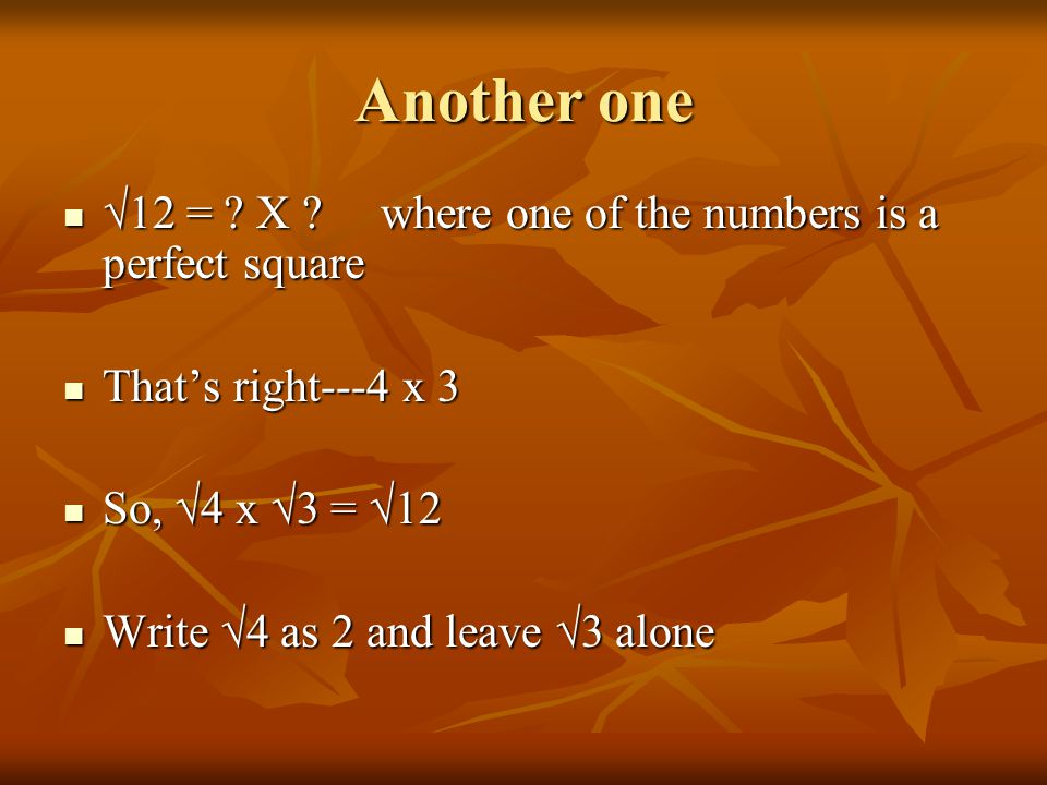 Another one √12 = . X . where one of the numbers is a perfect square √12 = .