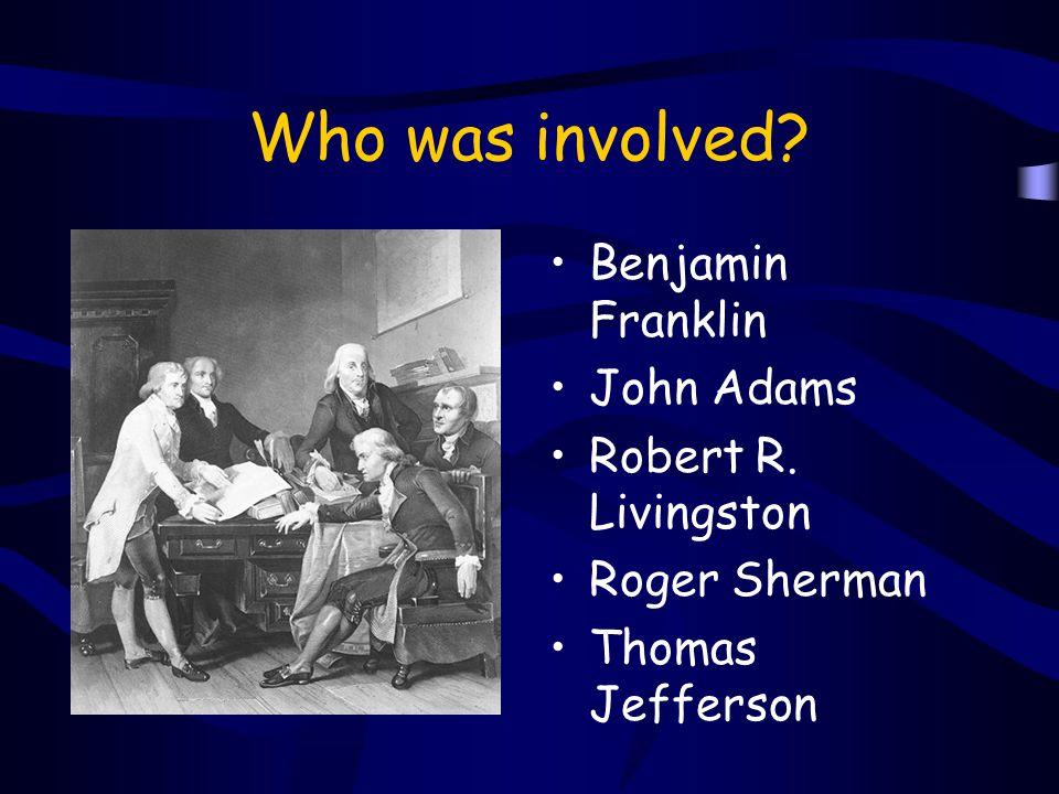 Who was involved Benjamin Franklin John Adams Robert R. Livingston Roger Sherman Thomas Jefferson