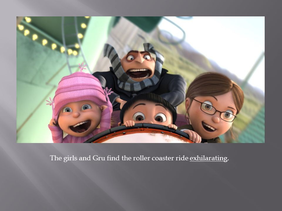 The girls and Gru find the roller coaster ride exhilarating.