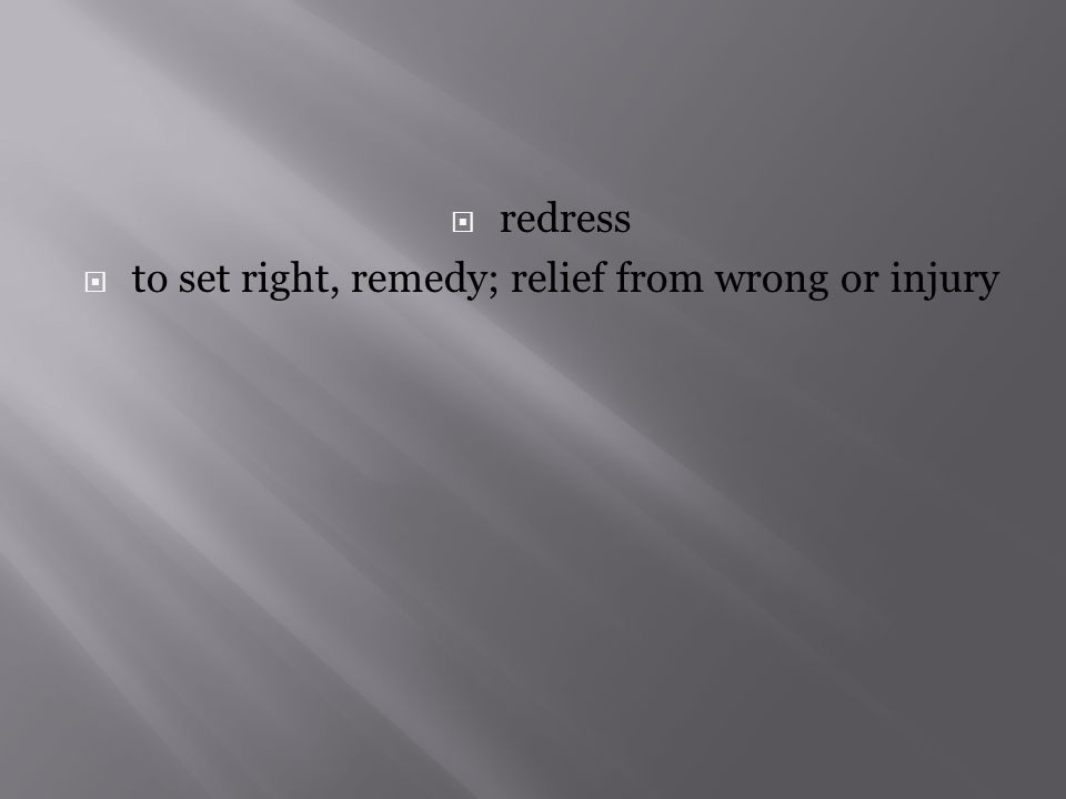  redress  to set right, remedy; relief from wrong or injury