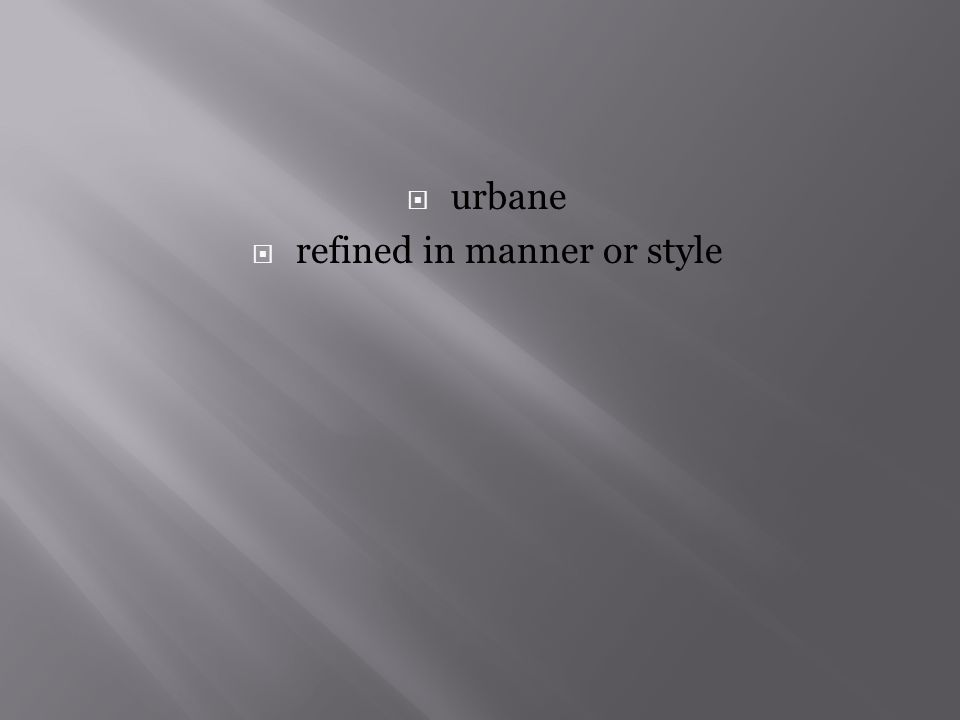  urbane  refined in manner or style