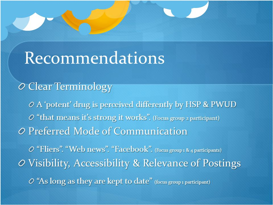 Recommendations Clear Terminology A 'potent' drug is perceived differently by HSP & PWUD that means it's strong it works .
