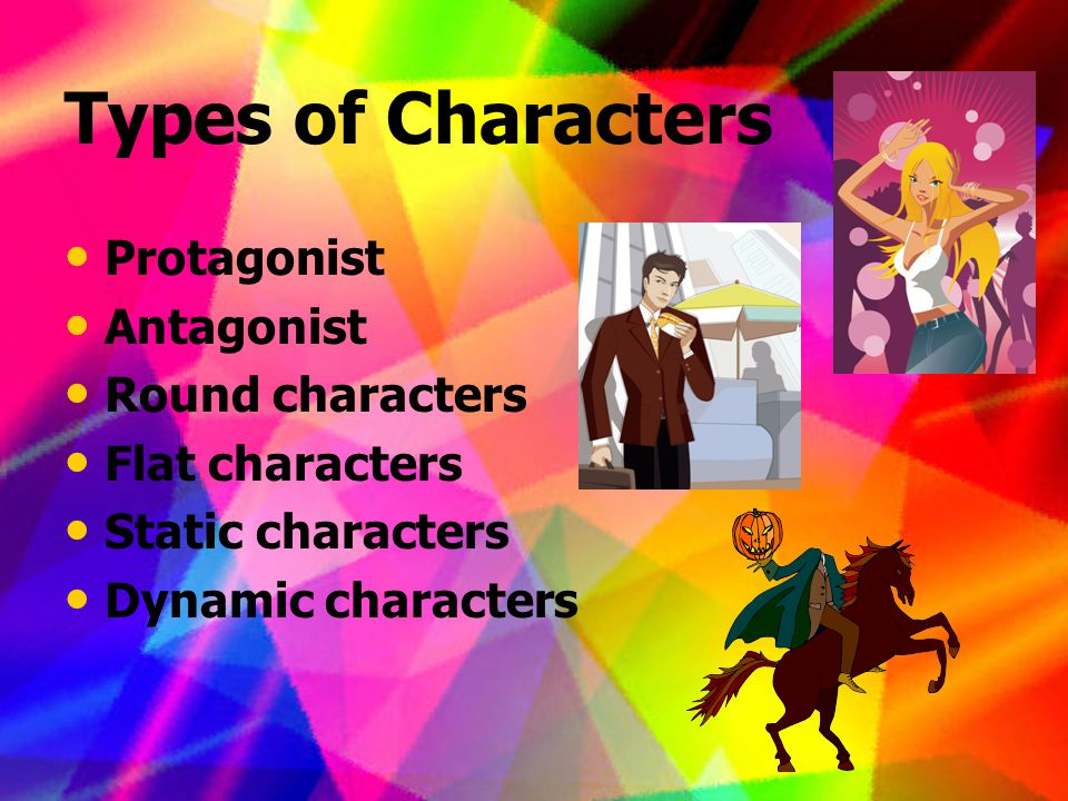 Protagonist/Antagonist It is easiest to think of the protagonist and antagonist characters as the good guy and the bad guy respectively.