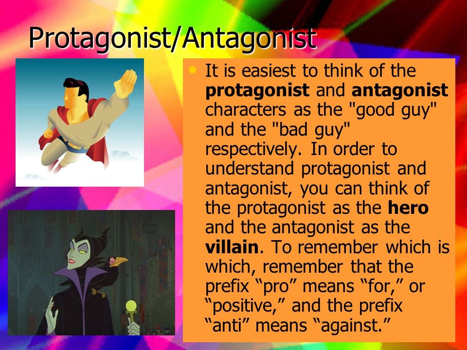 The protagonist is the central character of a story.