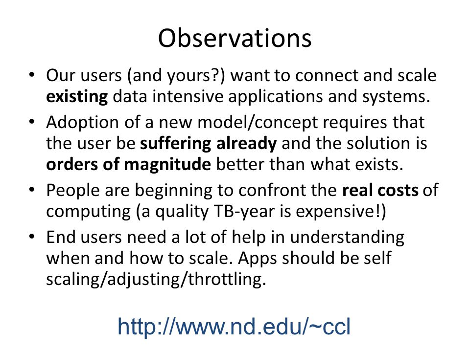 Observations Our users (and yours?) want to connect and scale existing data intensive applications and systems. Adoption of a new model/concept requir