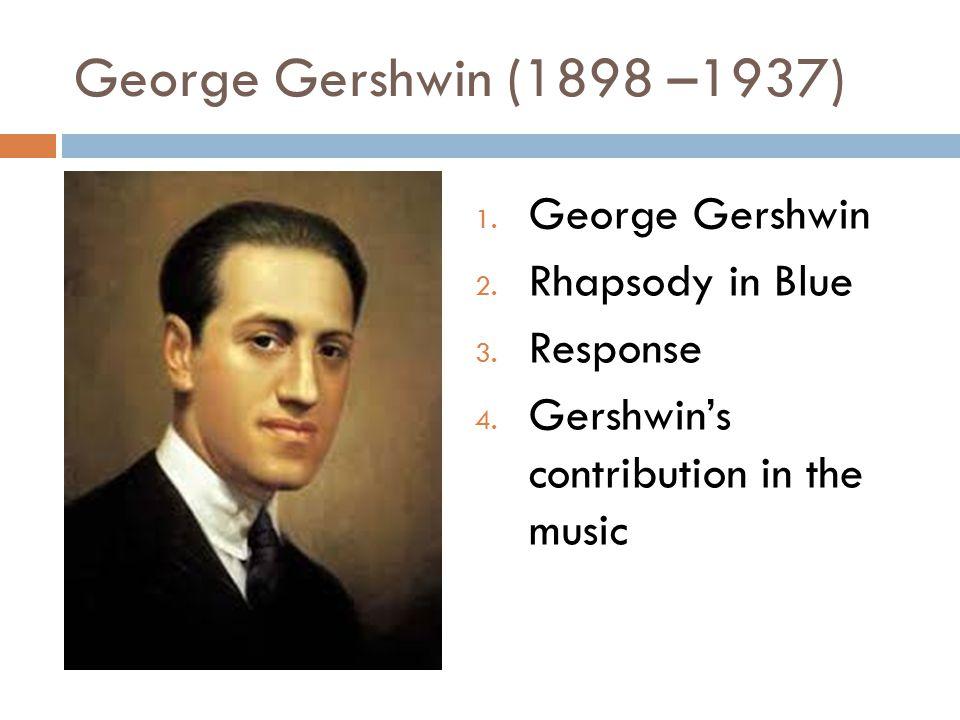 George Gershwin (1898 –1937) 1. George Gershwin 2.