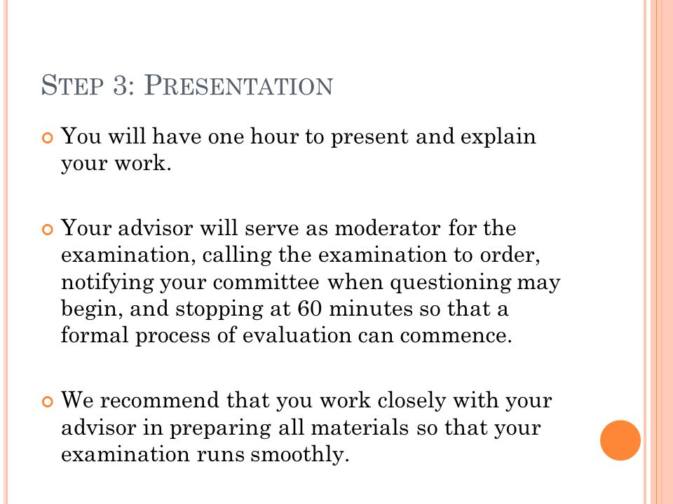 S TEP 3: P RESENTATION You will have one hour to present and explain your work.