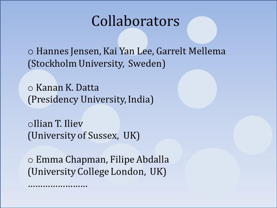 Collaborators o Hannes Jensen, Kai Yan Lee, Garrelt Mellema (Stockholm University, Sweden) o Kanan K. Datta (Presidency University, India) o Ilian T.