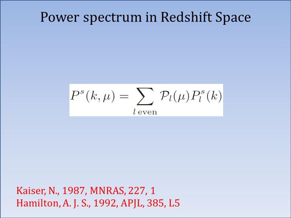 Power spectrum in Redshift Space Kaiser, N., 1987, MNRAS, 227, 1 Hamilton, A. J. S., 1992, APJL, 385, L5