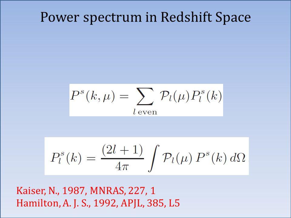 Angular Multipoles Power spectrum in Redshift Space Kaiser, N., 1987, MNRAS, 227, 1 Hamilton, A. J. S., 1992, APJL, 385, L5