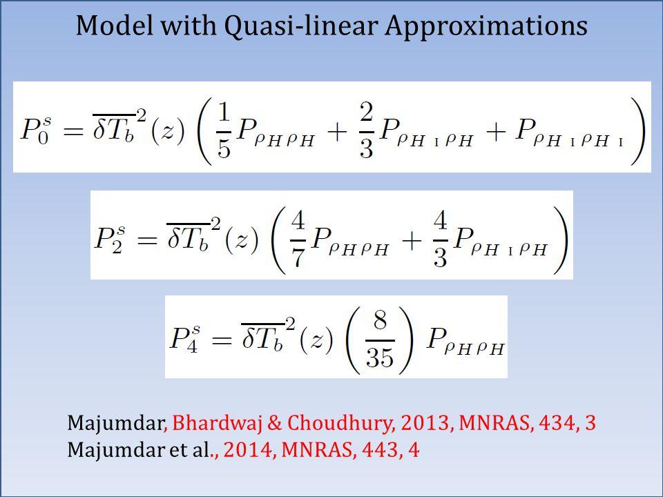 Majumdar, Bhardwaj & Choudhury, 2013, MNRAS, 434, 3 Majumdar et al., 2014, MNRAS, 443, 4 Model with Quasi-linear Approximations