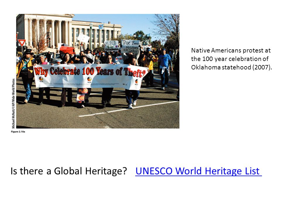 Native Americans protest at the 100 year celebration of Oklahoma statehood (2007). Is there a Global Heritage? UNESCO World Heritage ListUNESCO World