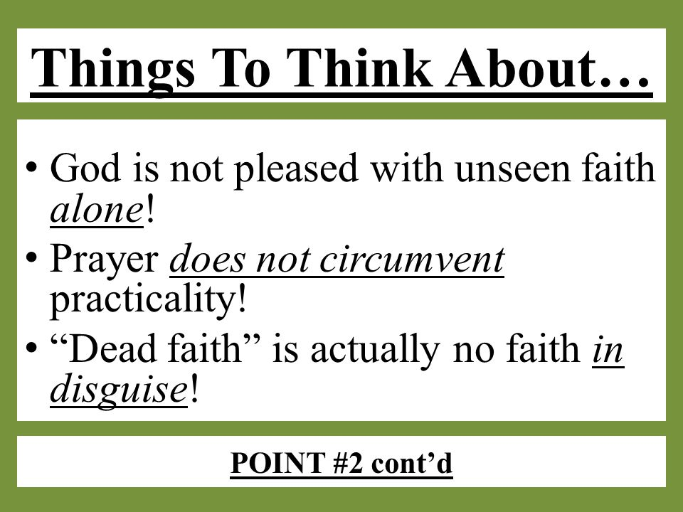 POINT #2 cont'd God is not pleased with unseen faith alone.