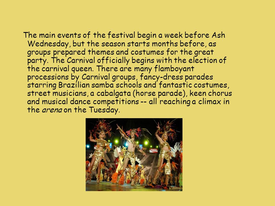 The main events of the festival begin a week before Ash Wednesday, but the season starts months before, as groups prepared themes and costumes for the great party.