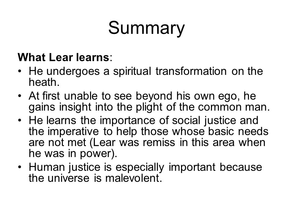 Summary What Lear learns: He undergoes a spiritual transformation on the heath.