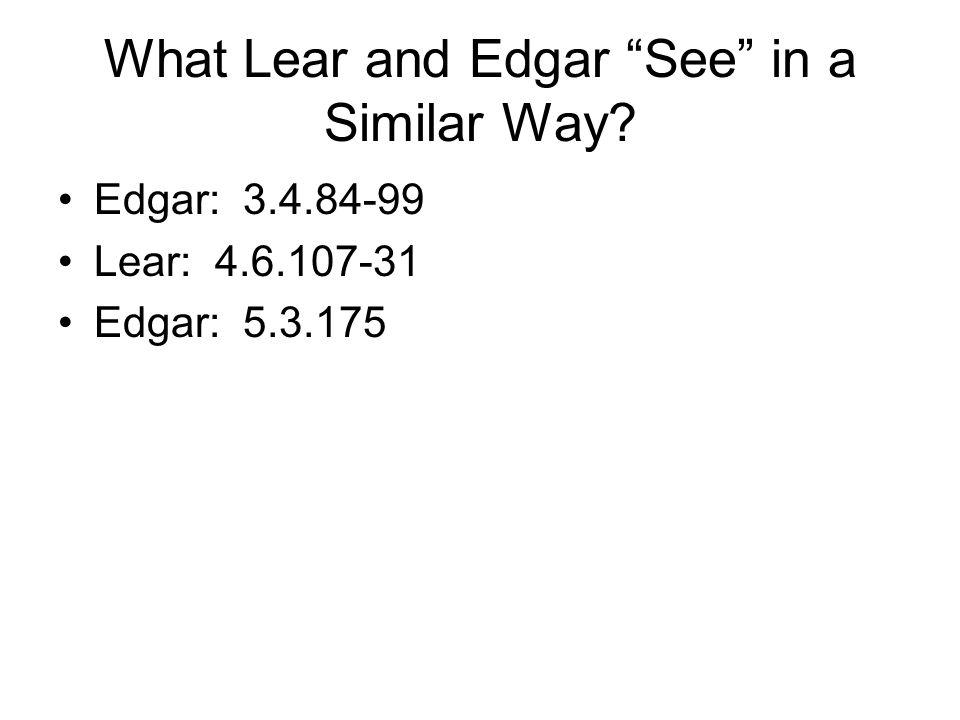 """What Lear and Edgar """"See"""" in a Similar Way? Edgar: 3.4.84-99 Lear: 4.6.107-31 Edgar: 5.3.175"""