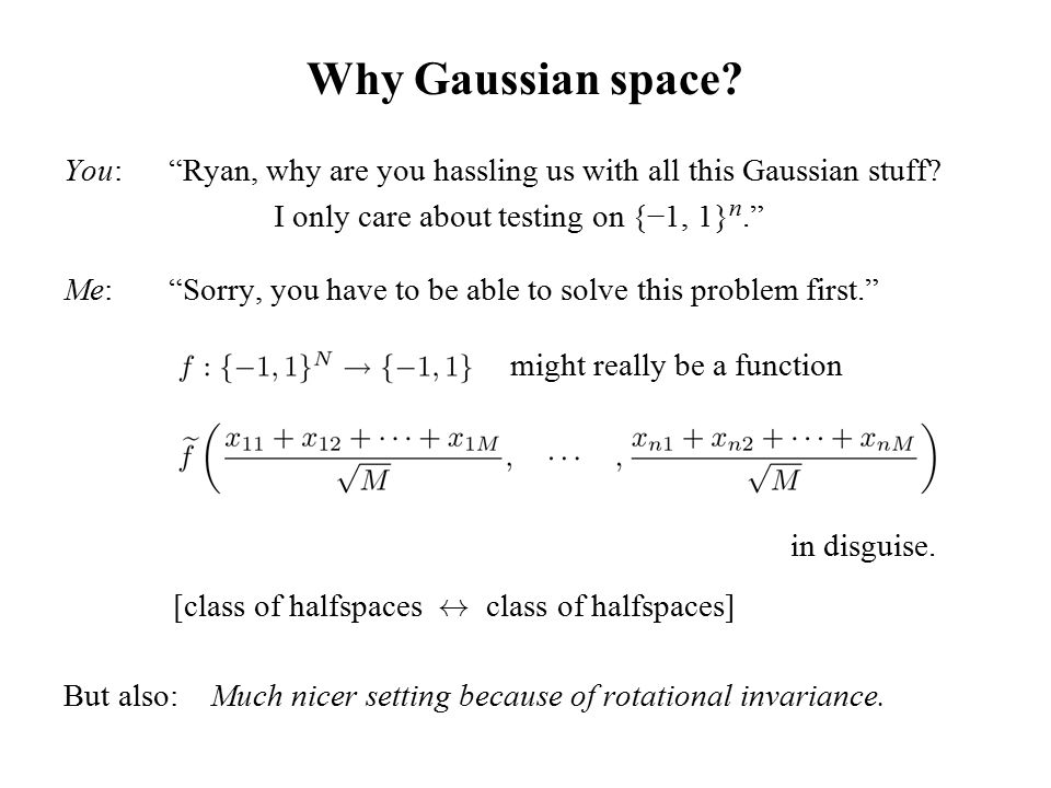Why Gaussian space. You: Ryan, why are you hassling us with all this Gaussian stuff.