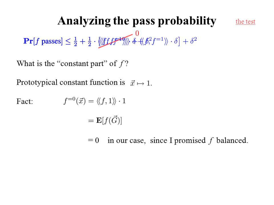 "Analyzing the pass probability What is the ""constant part"" of f ? Prototypical constant function is Fact: = 0 in our case, since I promised f balanced"