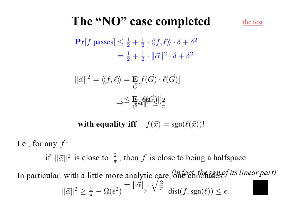 "The ""NO"" case completed with equality iff I.e., for any f : if is close to, then f is close to being a halfspace. In particular, with a little more an"