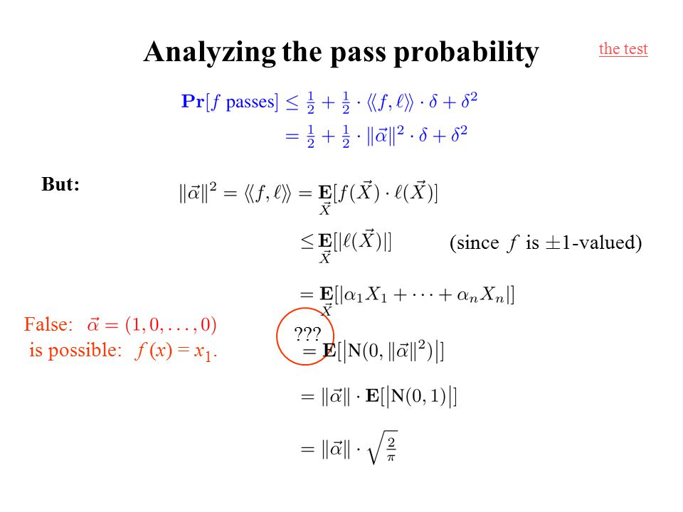 Analyzing the pass probability But: (since f is § 1-valued) the test .